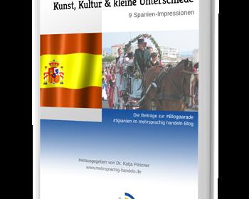 Kunst, Kultur und kleine Unterschiede: Das E-Book zur Blogparade Spanien
